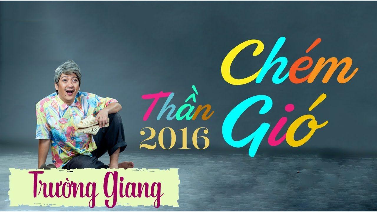 Hài Trường Giang 2016  -  Thần Chém Thần Gió