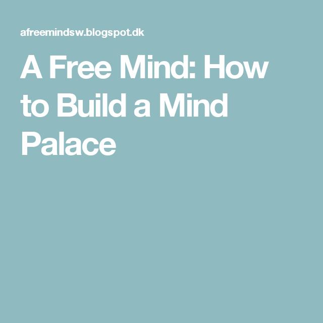 A Free Mind: How to Build a Mind Palace
