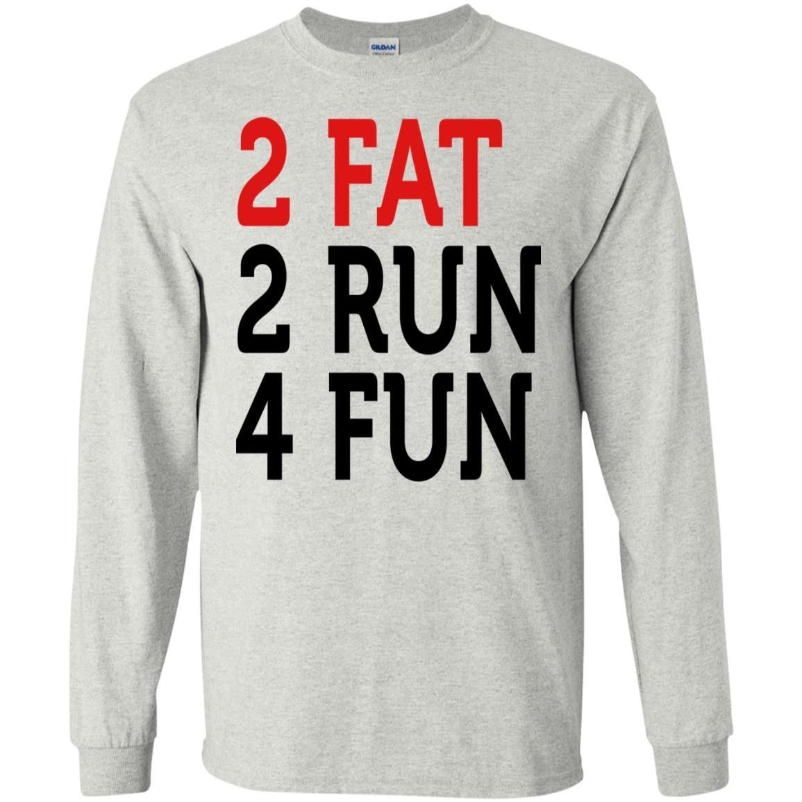 2 FAT 2 RUN 4 FUN 2C KIDS SHIRT G240 Gildan LS Ultra Cotton T-Shirt