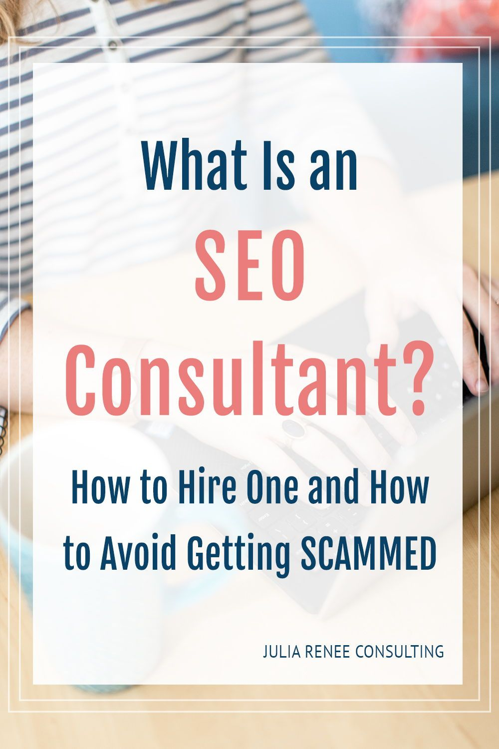 What Is An Seo Consultant How To Hire One And Not Get Scammed