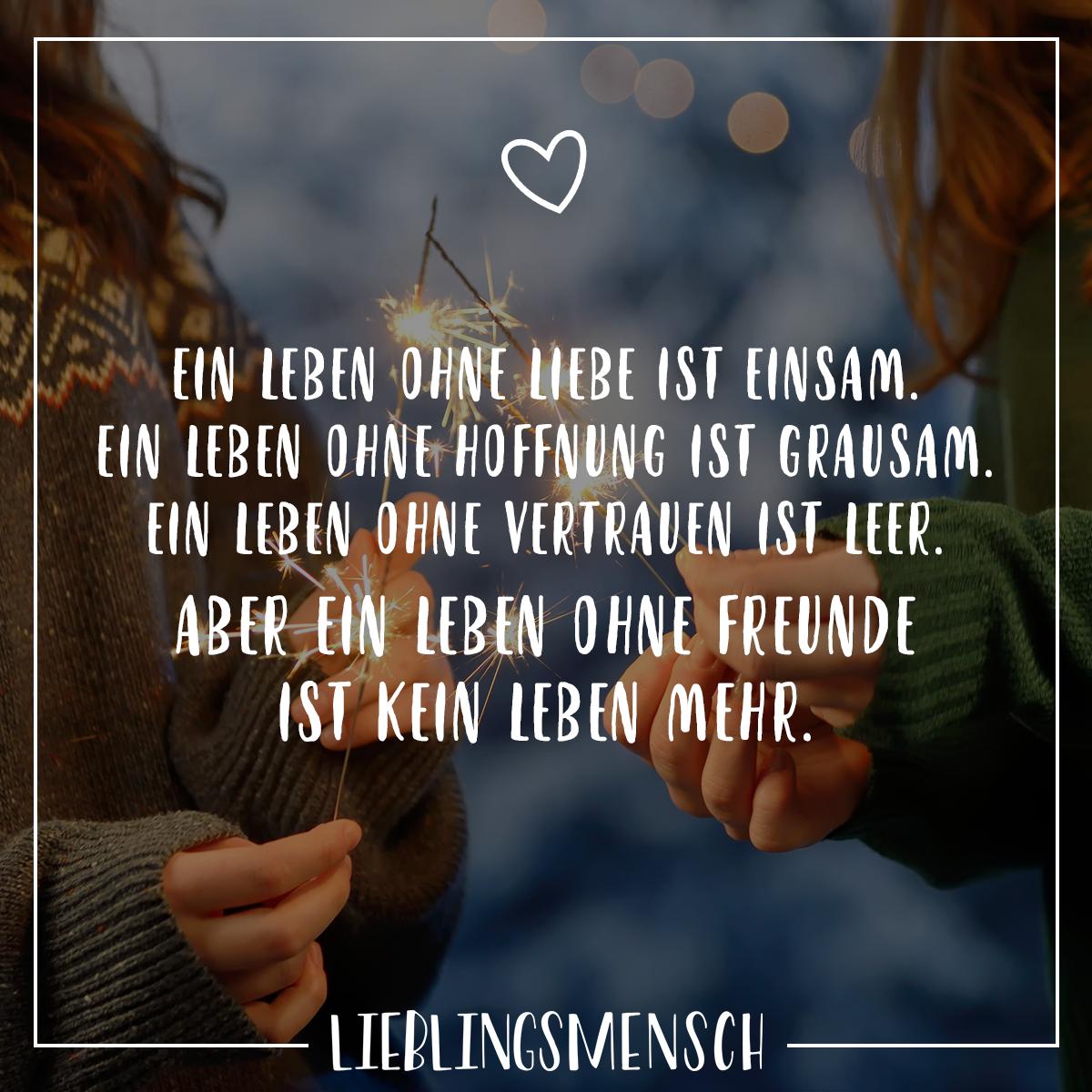 Ein Leben ohne Liebe ist einsam. Ein Leben ohne Hoffnung