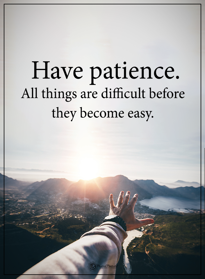 Lovely Have Patience. All Things Are Difficult Before They Become Easy.  #powerofpositivity #positivewords