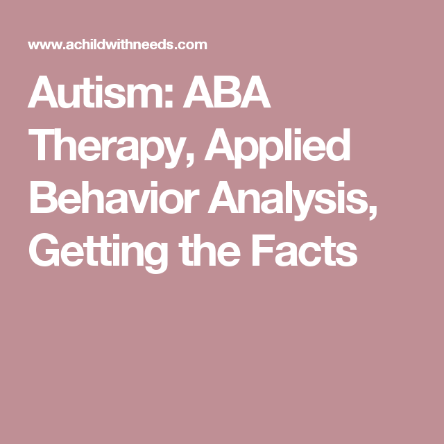 Autism Aba Therapy Applied Behavior Analysis Getting The Facts