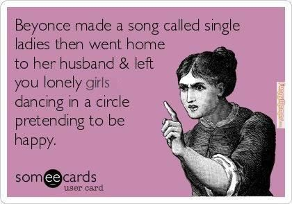 Funnymemes Com Funny Memes Beyonce Single Ladies Funny Quotes Someecards Words