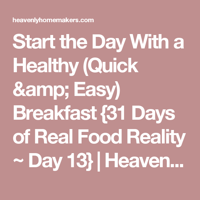 Start the Day With a Healthy (Quick & Easy) Breakfast {31 Days of Real Food Reality ~ Day 13} | Heavenly Homemakers