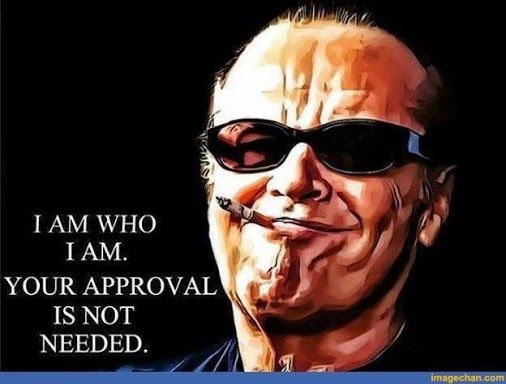 I AM WHO I AM. YOUR APPROVAL IS NOT NEEDED. Jack Nicholson Quote. ... so very well spoken mr. Nicholson ;)