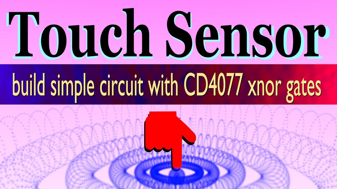 Touch Sensitive Switch Circuit Application Of Cmos Cd4077 Xnor Simple Sensor Electronic Projects Gates