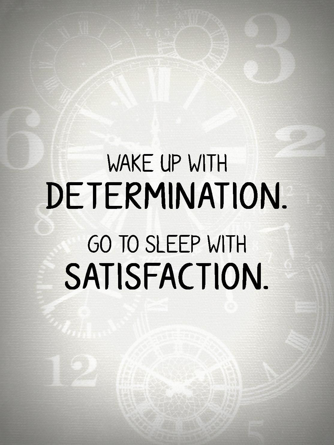 Wake Up With Determination Go To Sleep With Satisfaction