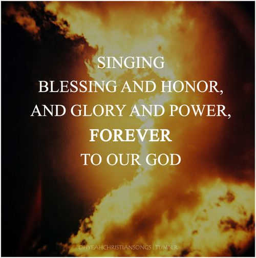 Singing Blessing And Honor Glory And Power Forever To Our God