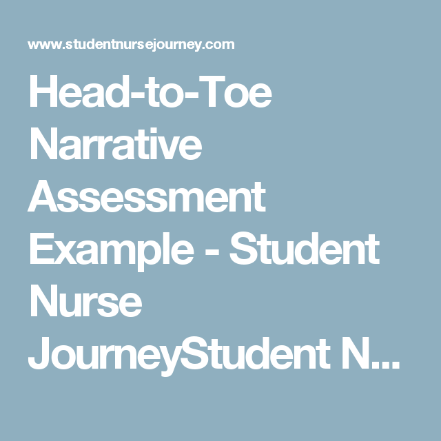 Head-to-Toe Narrative Assessment Example - Student Nurse
