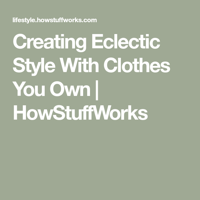 Creating Eclectic Style With Clothes You Own is part of Eclectic Clothes Style - Want to stand out in a crowd  Creating an eclectic fashion style will help you get noticed, but you don't need to break the bank to do it