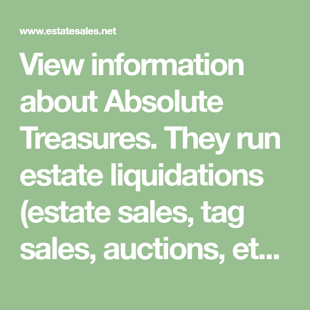 View Information About Absolute Treasures They Run Estate Liquidations Estate Sales Tag Sales Auctions Etc In The Not So Politically Incorrect Aucti