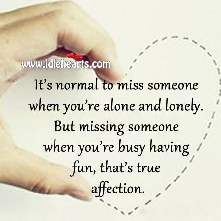 It S Normal To Miss Someone When You Re Alone And Lonely Quotes Quotable Quotes Me Quotes