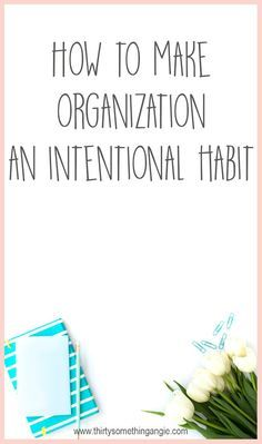 Learn How to Make Organization an Intentional Habit