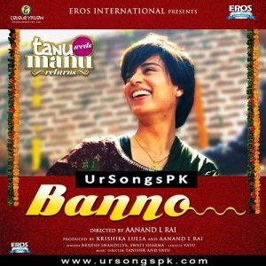 Banno Full Mp3 Song Download By Tanu Weds Manu Returns Mp3 Song Mp3 Song Download Songs