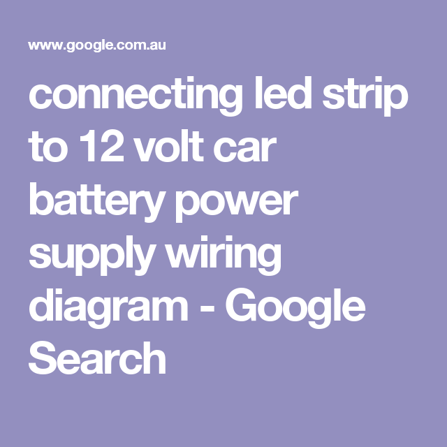 Connecting Led Strip To 12 Volt Car Battery Power Supply Wiring Diagram Google Search Led Strip Power Supply Led