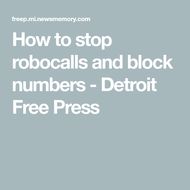 How to stop robocalls and block numbers Detroit Free