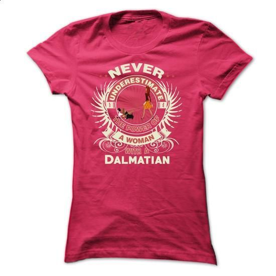 Dalmatian -Never underestimate the power of a woman wit - make your own shirt #tee design #tshirt text