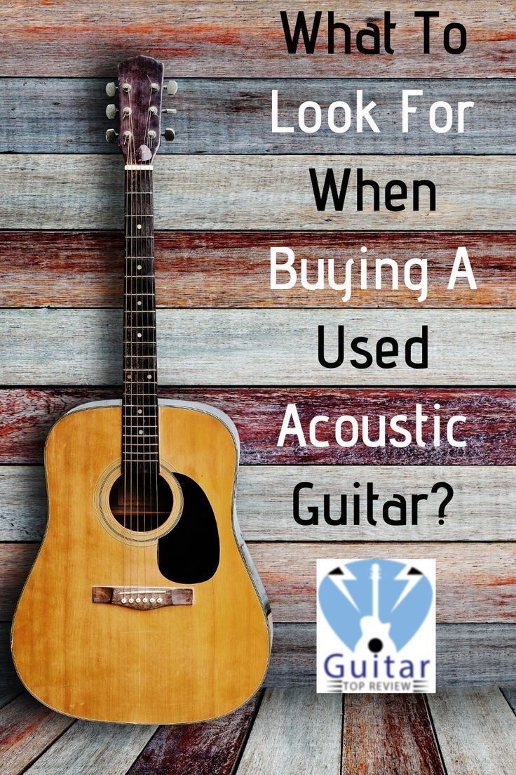 Buying A Used Acoustic Guitar In 2020 Guitar Acoustic Guitar Best Acoustic Guitar