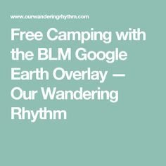 Free Camping with the BLM Google Earth Overlay   Wild