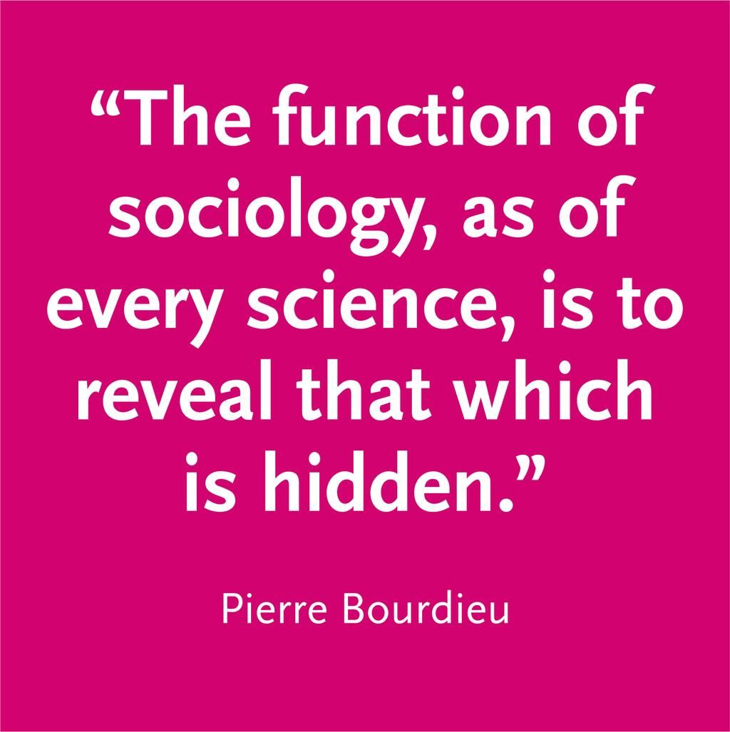 The function of sociology, as of every science, is to reveal that ...