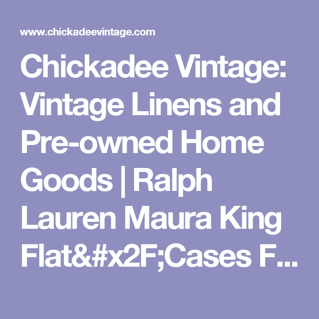 Chickadee Vintage: Vintage Linens and Pre-owned Home Goods | Ralph Lauren Maura King Flat/Cases French Country