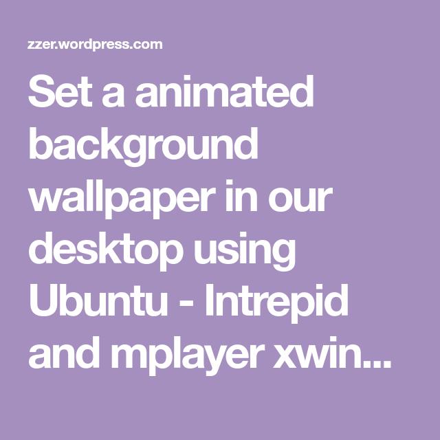 UBUNTU DEBIAN LINUX minihowto howto set / put an animated