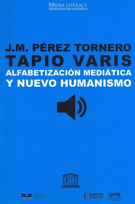 Alfabetización mediática y nuevo humanismo / José Manuel Pérez Tornero, Tapio Varis