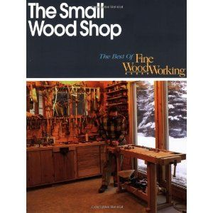Small Wood Shop (Best of Fine Woodworking)