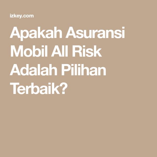 Apakah Asuransi Mobil All Risk Adalah Pilihan Terbaik Asuransi