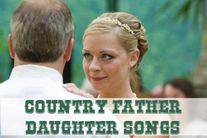 Country Father Daughter Dance Songs Need To Look At These Later I Listened