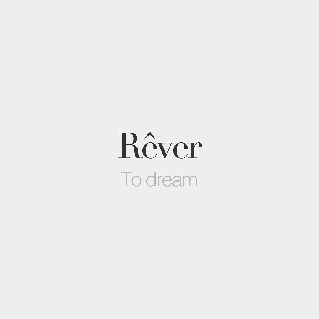Rêver To dream /ʁɛ.ve/ | French words quotes, French words ...