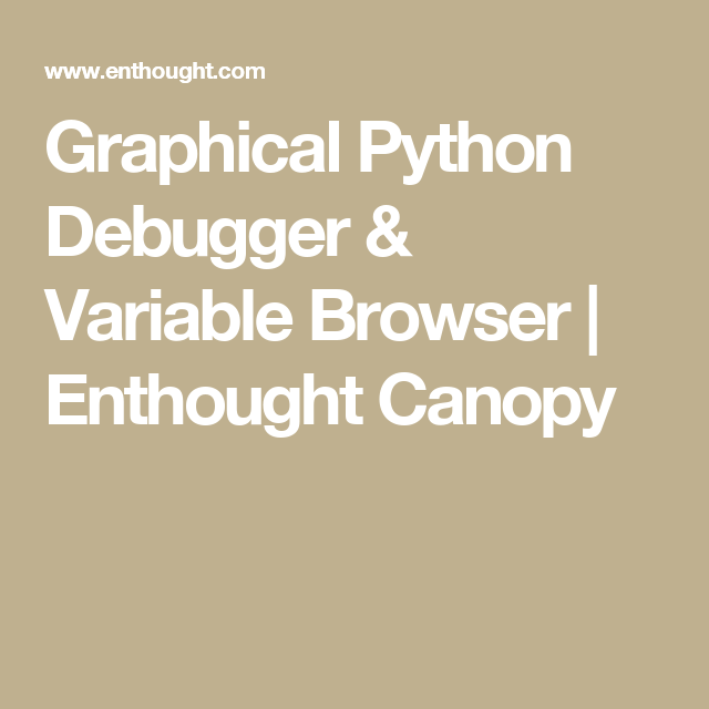 Graphical Python Debugger u0026 Variable Browser | Enthought Canopy & Graphical Python Debugger u0026 Variable Browser | Enthought Canopy ...