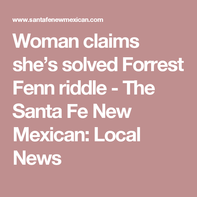 Woman claims she's solved Forrest Fenn riddle - The Santa Fe New