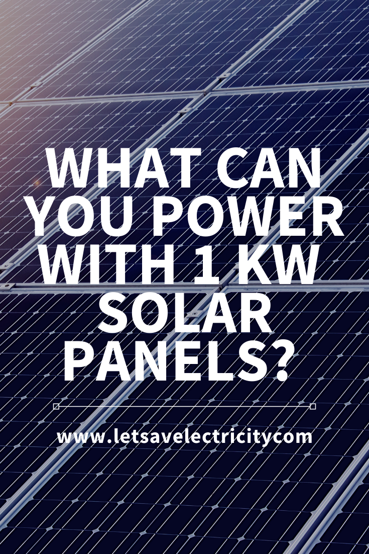 What Can You Power With 1 Kw Solar Panels In 2020 Solar Solar Panels Paneling