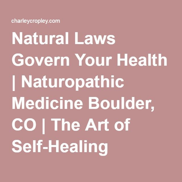 Natural Laws Govern Your Health | Naturopathic Medicine Boulder, CO | The Art of Self-Healing