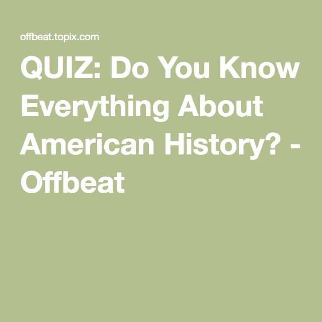 4cdaec72d QUIZ  Do You Know Everything About American History  - Offbeat ...