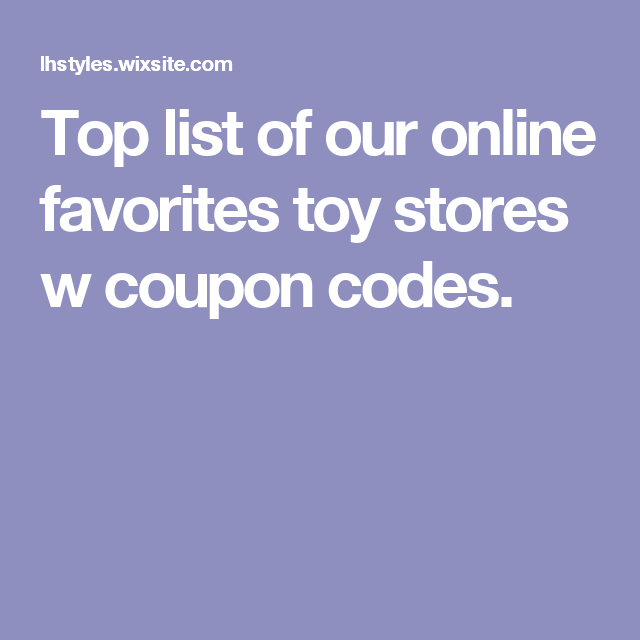 Top list of our online favorites toy stores w coupon codes.