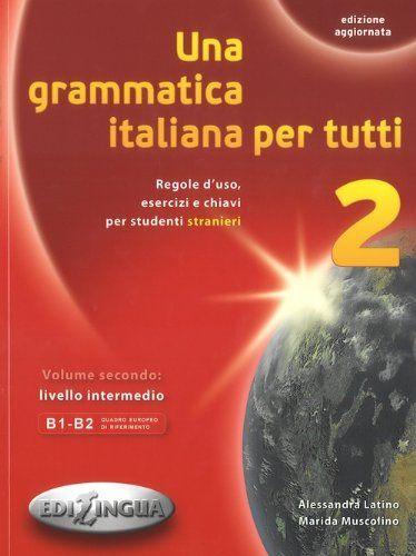 Grammatica Italiana Per Tutti 2 Livello Intermedio Gramatyka Przeznaczona Dla Uczniow Szkol Ponadgimnazjalnych I Osob Doroslych Italiana Ebook Pdf Download