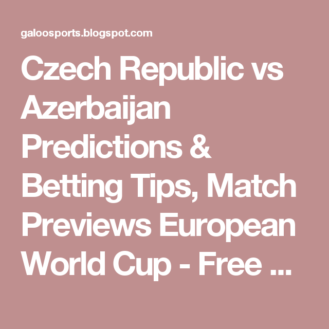 Czech Republic vs Azerbaijan Predictions & Betting Tips