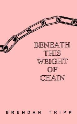 Beneath This Weight of Chain, Brendan Tripp, ISBN: 978-1-57353-022-4,  #books #poetry #btripp
