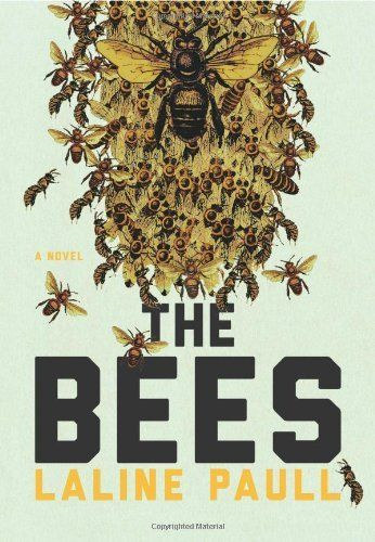 The Bees By Laline Paull Flora 717 Is Not Your Regular Sanitation Worker Bee I Enjoyed Her Courageous Adventures Both In And Out Of Bee Novels Watership Down