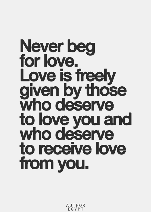 Never Beg For Love Words Quotes Inspirational Quotes Pictures