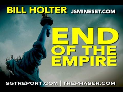 END OF THE EMPIRE -- Bill Holter