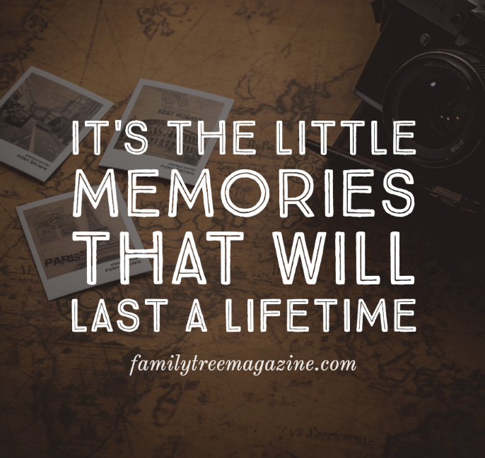 It S The Little Memories That Will Last A Lifetime Familytreemagazine Com Family Tree Family Qu Good Memories Quotes Moments Quotes Missing Family Quotes