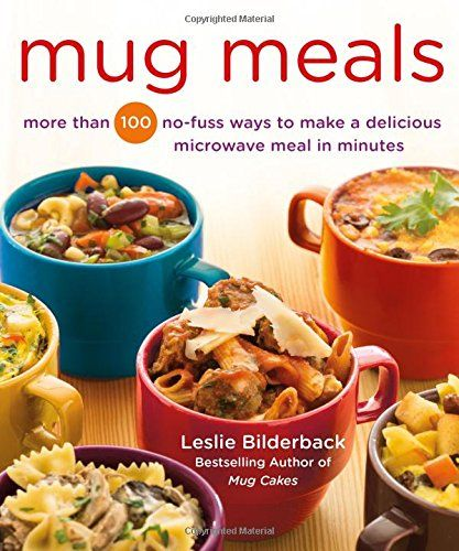 The Paperback Of Mug Meals More Than 100 No Fuss Ways To Make A Delicious Microwave Meal In Minutes By Leslie Bilderback At Barnes Le