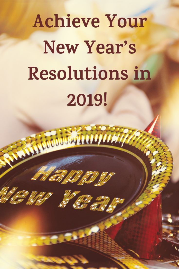 Achieve Your New Year's Resolutions in 2019 New years