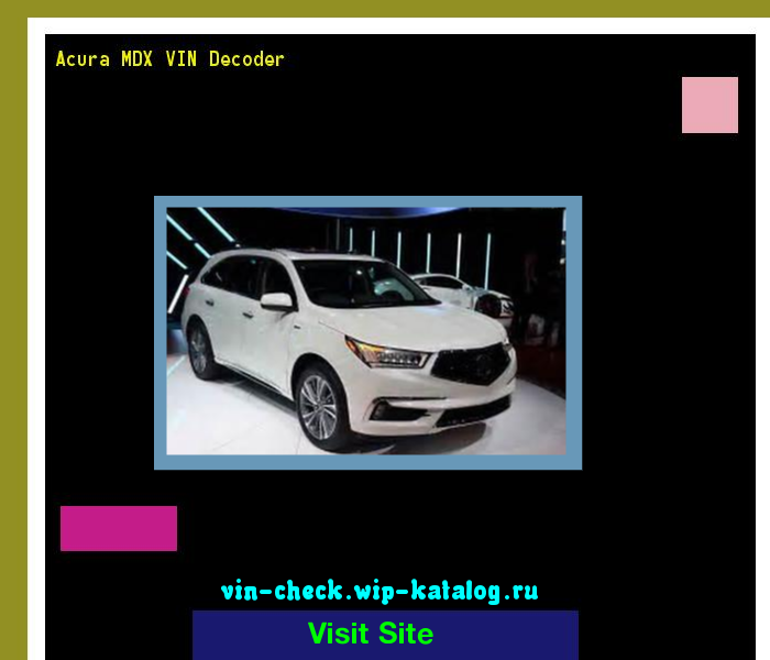 Acura MDX VIN Decoder - Lookup Acura MDX VIN number. 191329 - Acura on vin number breakdown, vin location on jeep, vin number check, vin plate, vin number lookup, vin number example, vin identification chart, vin locations on vehicles, vin letter chart, vin number location,