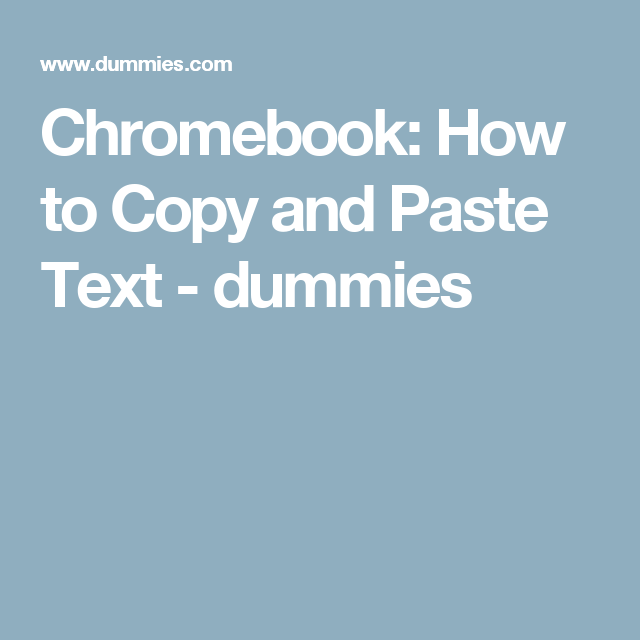 Chromebook: How to Copy and Paste Text - dummies