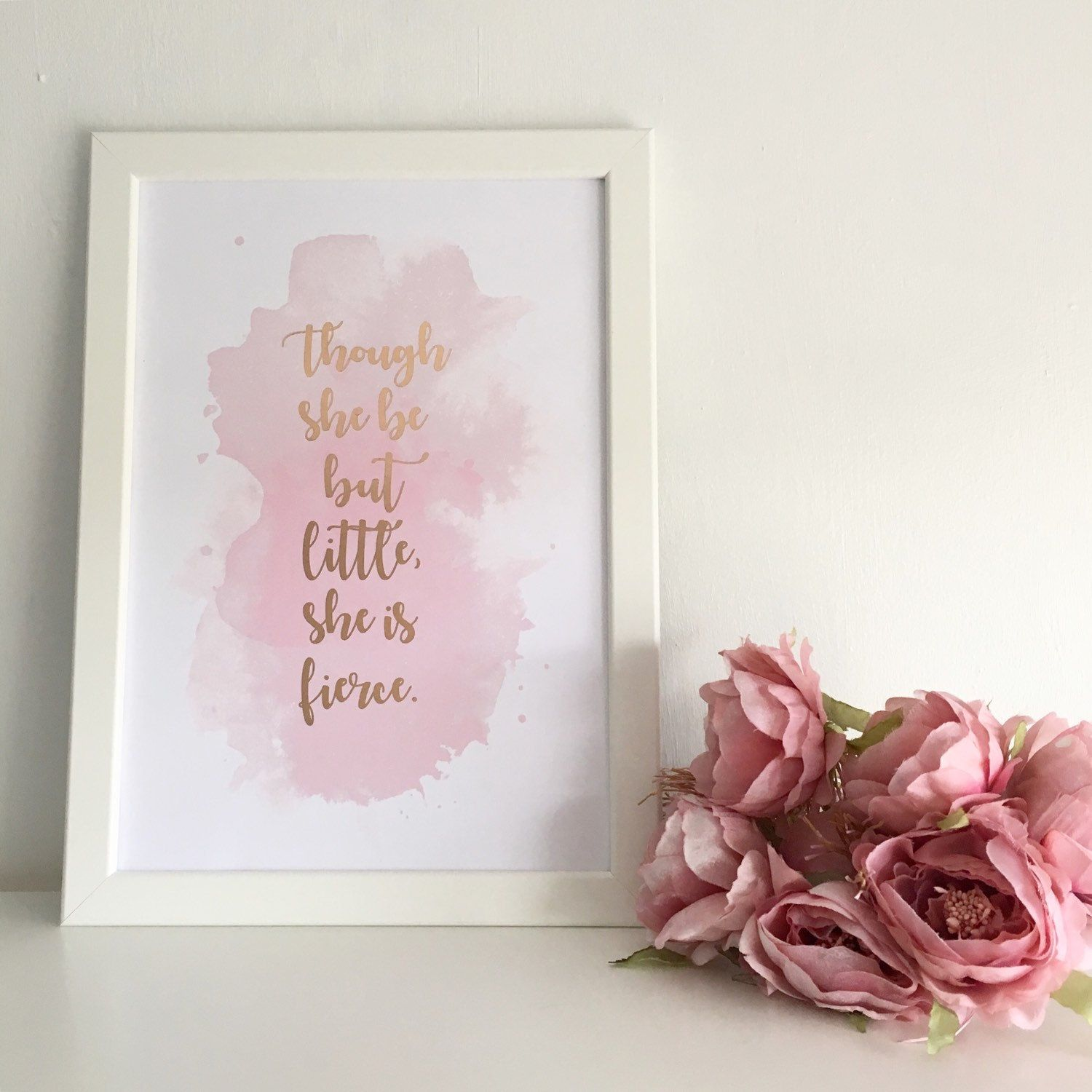Though She Be But Little, She Is Fierce - ROSE GOLD FOIL ...